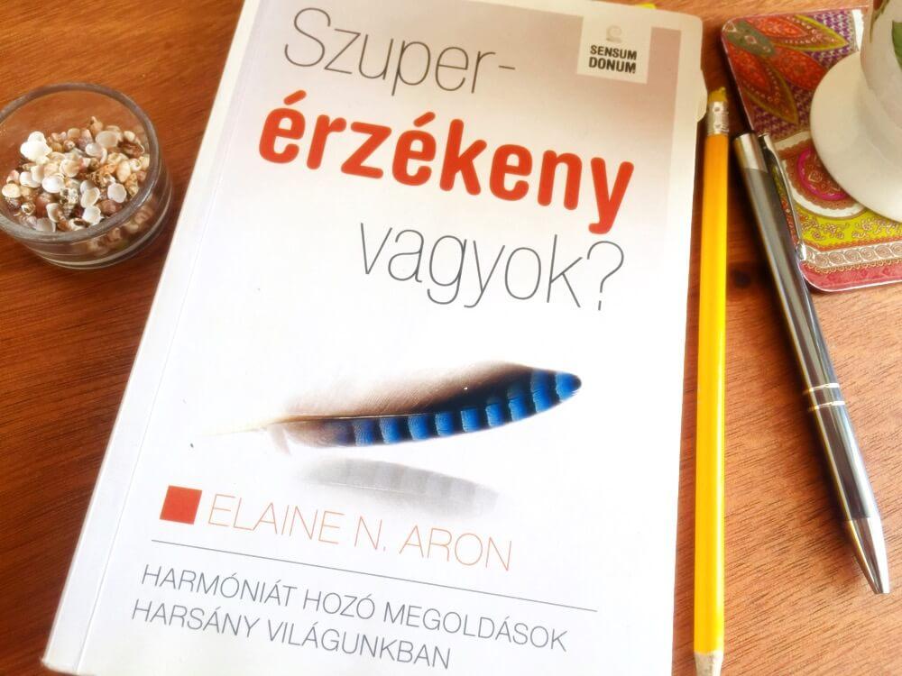 Elaine N. Aron - Szuperérzékeny vagyok? című könyve